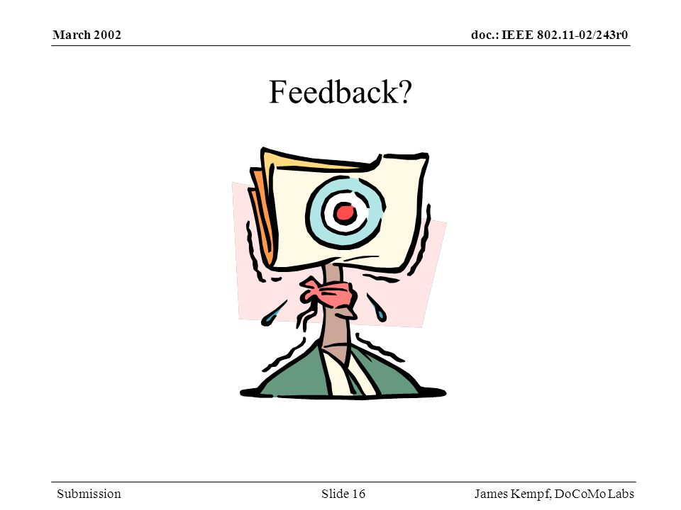 doc.: IEEE /243r0 Submission March 2002 James Kempf, DoCoMo LabsSlide 16 Feedback