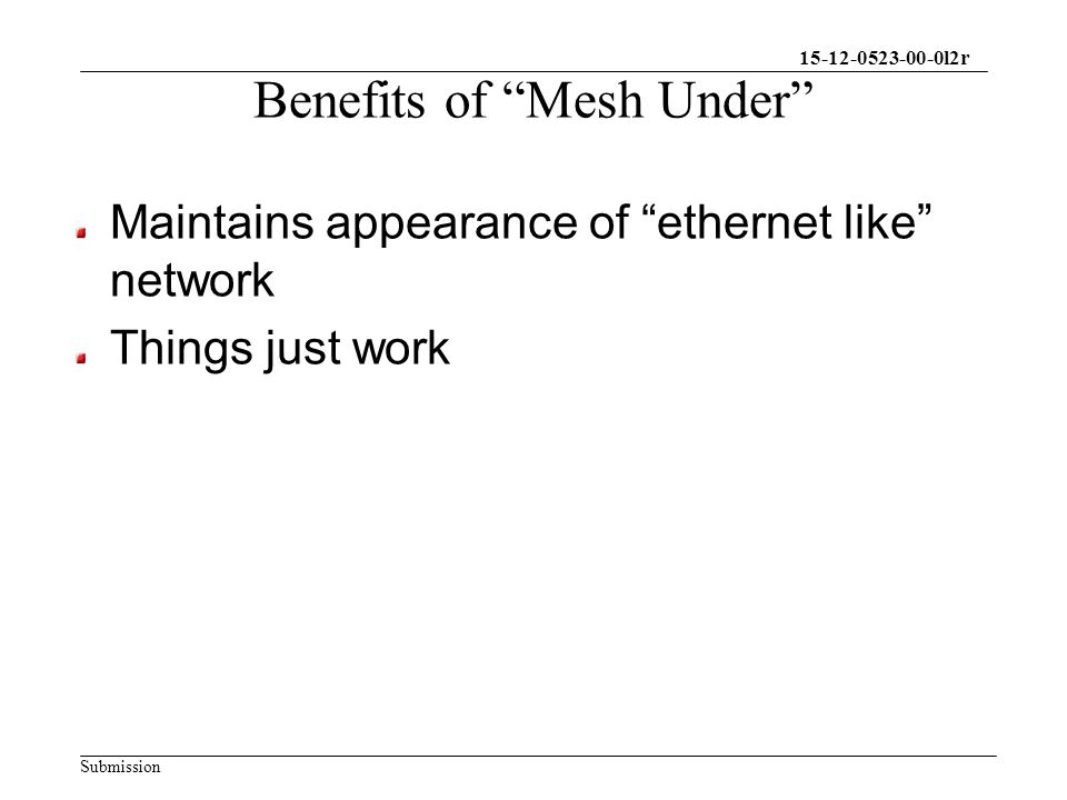 15-12-0523-00-0l2r Submission Benefits of Mesh Under Maintains appearance of ethernet like network Things just work