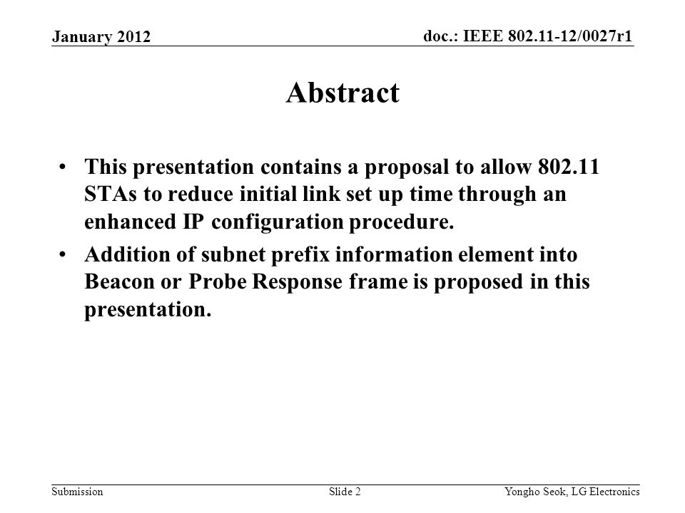 doc.: IEEE 802.11-12/0027r1 Submission Abstract This presentation contains a proposal to allow 802.11 STAs to reduce initial link set up time through an enhanced IP configuration procedure.