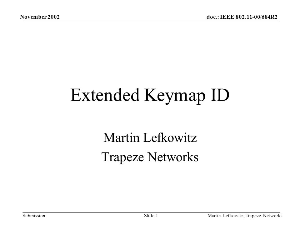 doc.: IEEE 802.11-00/684R2 Submission November 2002 Martin Lefkowitz, Trapeze NetworksSlide 1 Extended Keymap ID Martin Lefkowitz Trapeze Networks