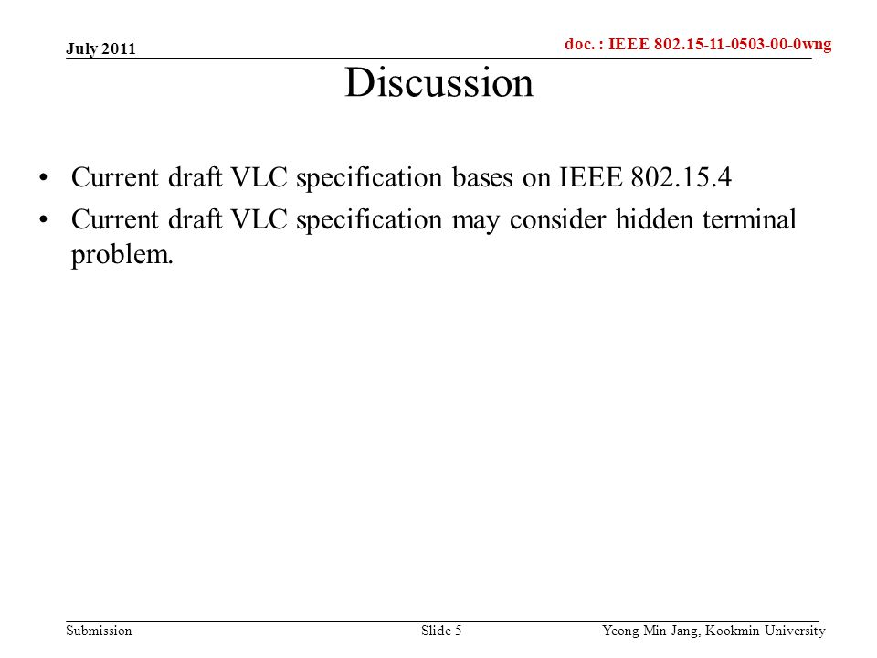 doc.: IEEE 802.15-xxxxx Submission doc. : IEEE 802.15-11-0503-00-0wng Discussion Current draft VLC specification bases on IEEE 802.15.4 Current draft