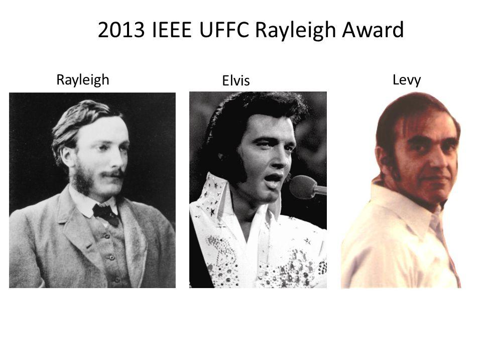 2013 IEEE UFFC Rayleigh Award Rayleigh Elvis Levy