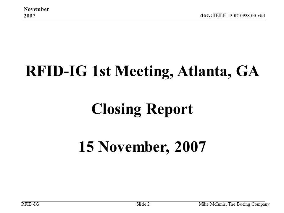 doc.: IEEE 15-07-0958-00-rfid RFID-IG November 2007 Mike McInnis, The Boeing Company Slide 2 RFID-IG 1st Meeting, Atlanta, GA Closing Report 15 November, 2007