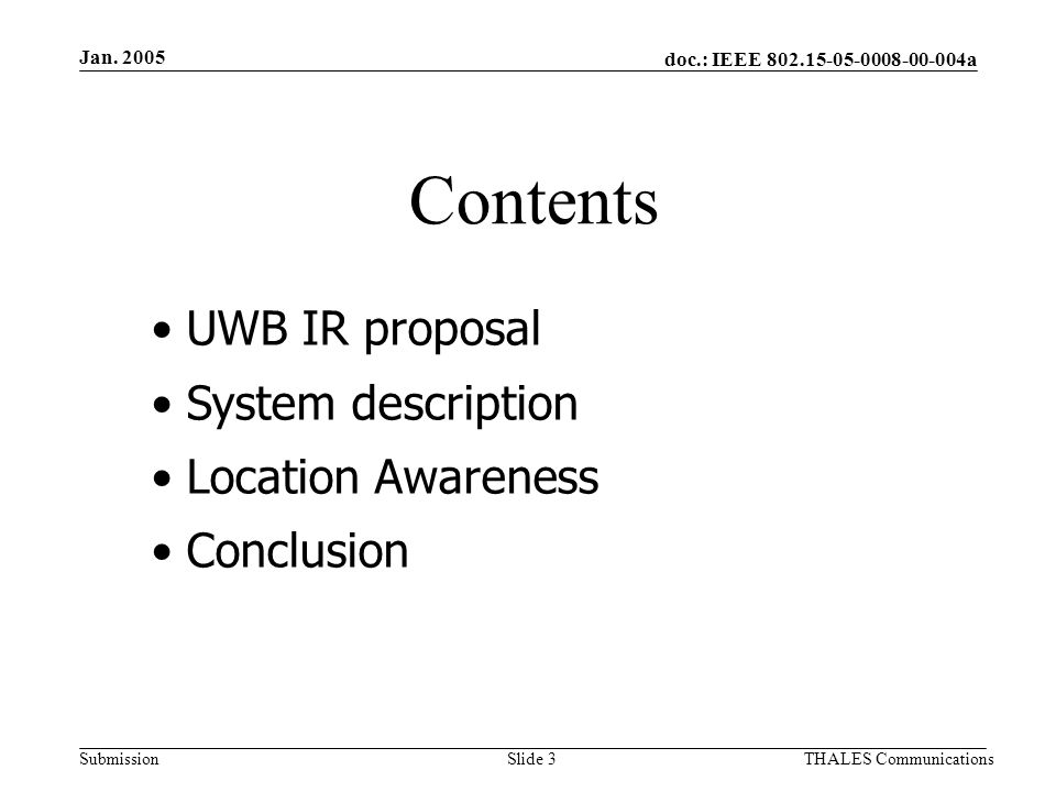 doc.: IEEE 802.15-05-0008-00-004a Submission Jan. 2005 THALES CommunicationsSlide 3 Contents UWB IR proposal System description Location Awareness Con