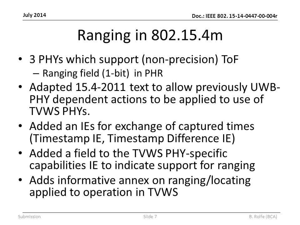 Doc.: IEEE 802. 15-14-0447-00-004r July 2014 SubmissionSlide 7B. Rolfe (BCA) Ranging in 802.15.4m 3 PHYs which support (non-precision) ToF – Ranging f
