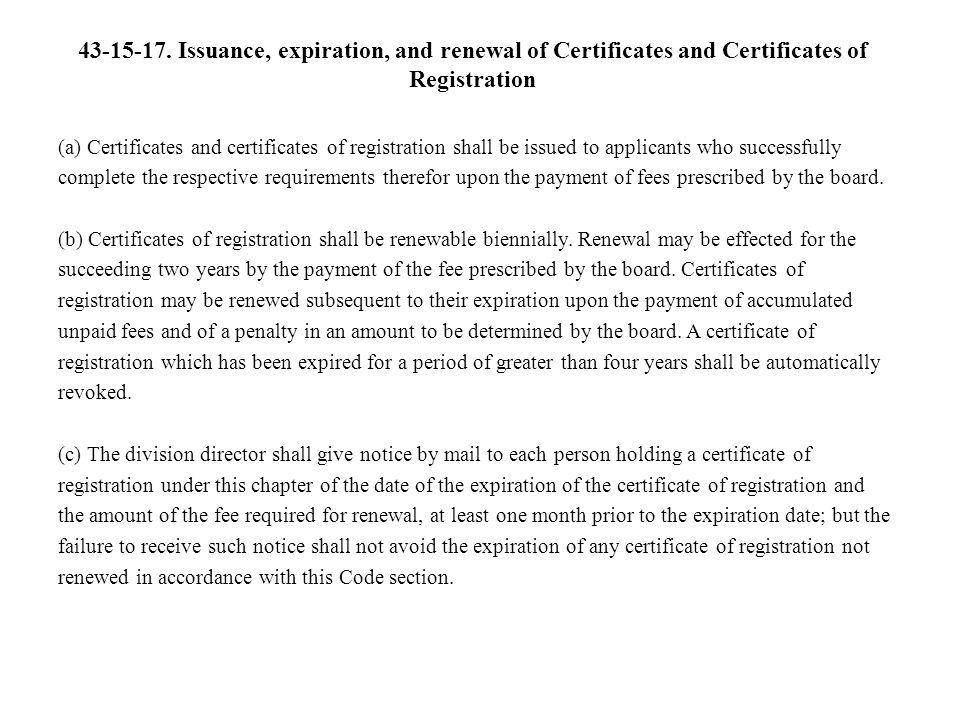 43-15-17. Issuance, expiration, and renewal of Certificates and Certificates of Registration (a) Certificates and certificates of registration shall b