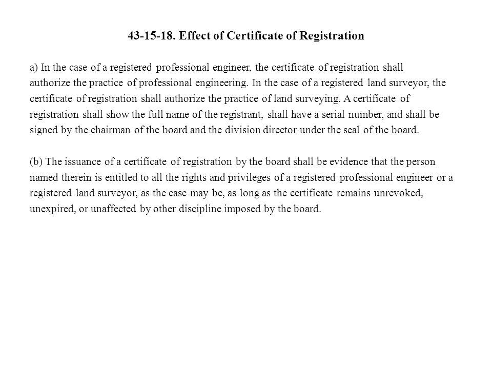43-15-18. Effect of Certificate of Registration a) In the case of a registered professional engineer, the certificate of registration shall authorize