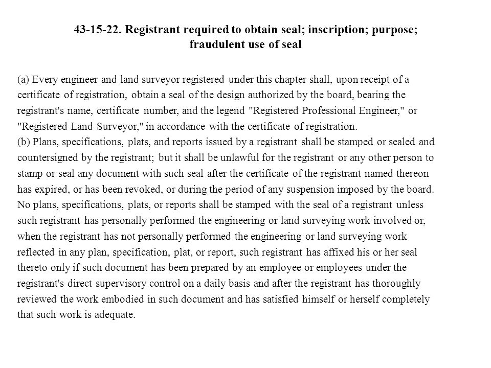43-15-22. Registrant required to obtain seal; inscription; purpose; fraudulent use of seal (a) Every engineer and land surveyor registered under this