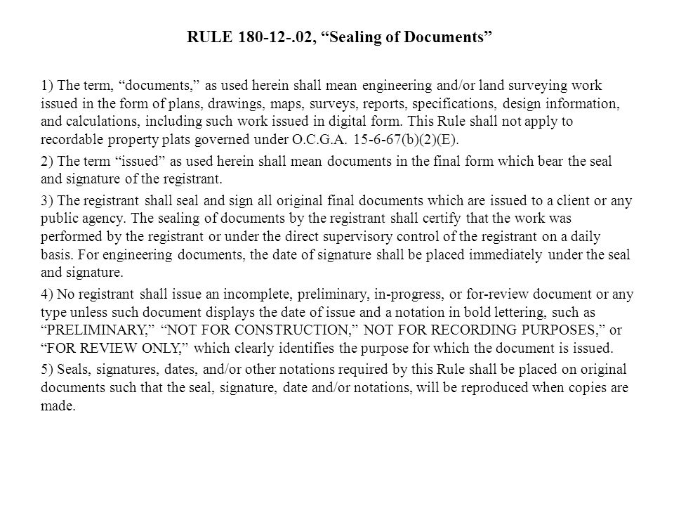 """RULE 180-12-.02, """"Sealing of Documents"""" 1) The term, """"documents,"""" as used herein shall mean engineering and/or land surveying work issued in the form"""