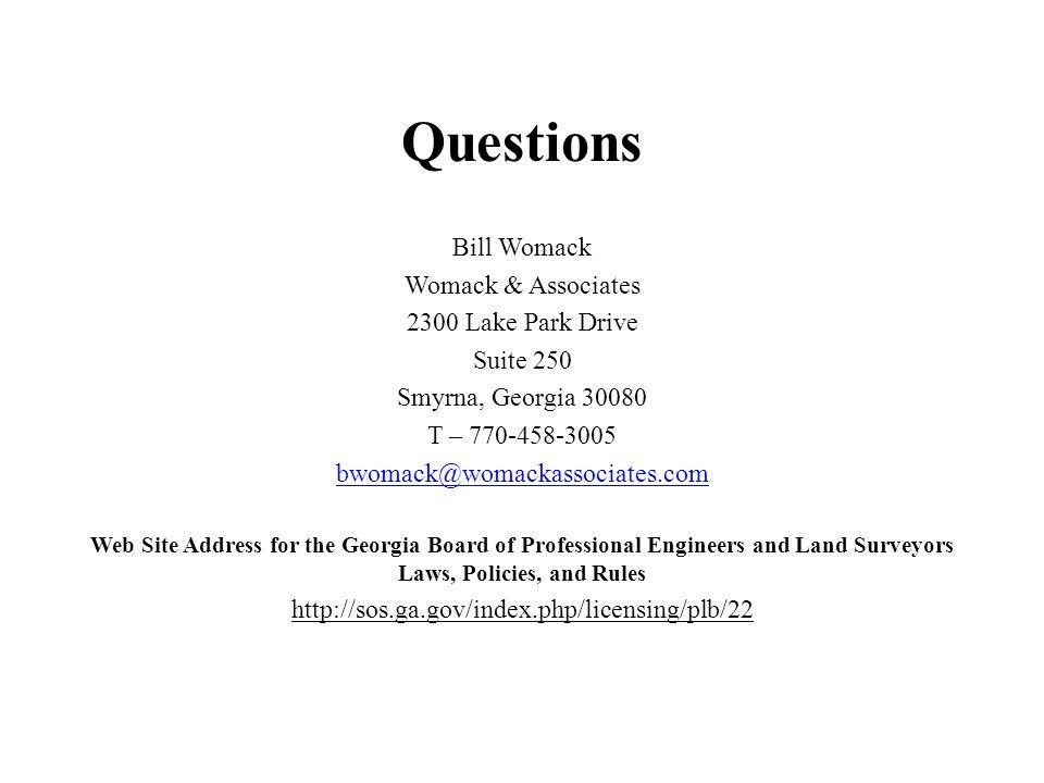 Questions Bill Womack Womack & Associates 2300 Lake Park Drive Suite 250 Smyrna, Georgia 30080 T – 770-458-3005 bwomack@womackassociates.com Web Site