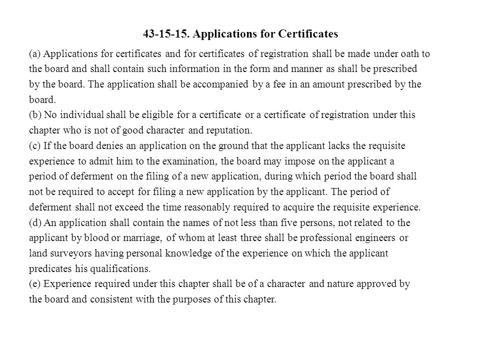 43-15-15. Applications for Certificates (a) Applications for certificates and for certificates of registration shall be made under oath to the board a
