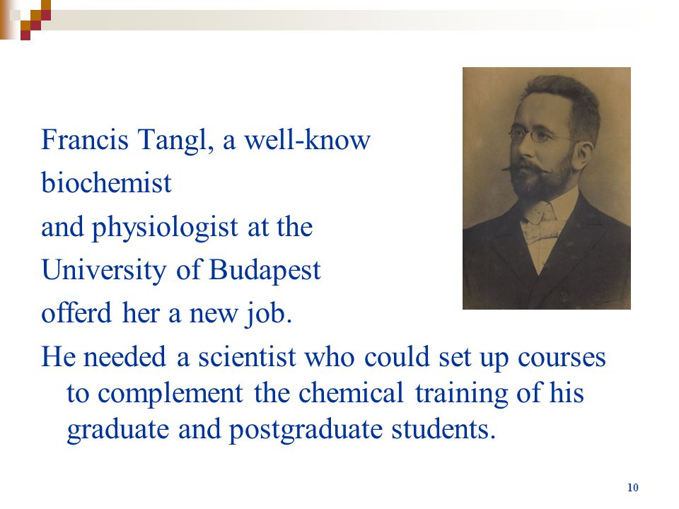 Francis Tangl, a well-know biochemist and physiologist at the University of Budapest offerd her a new job.