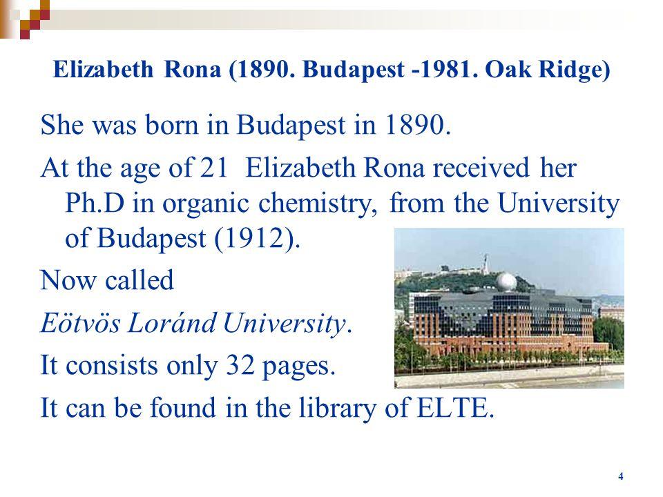 Elizabeth Rona (1890. Budapest -1981. Oak Ridge) She was born in Budapest in 1890.
