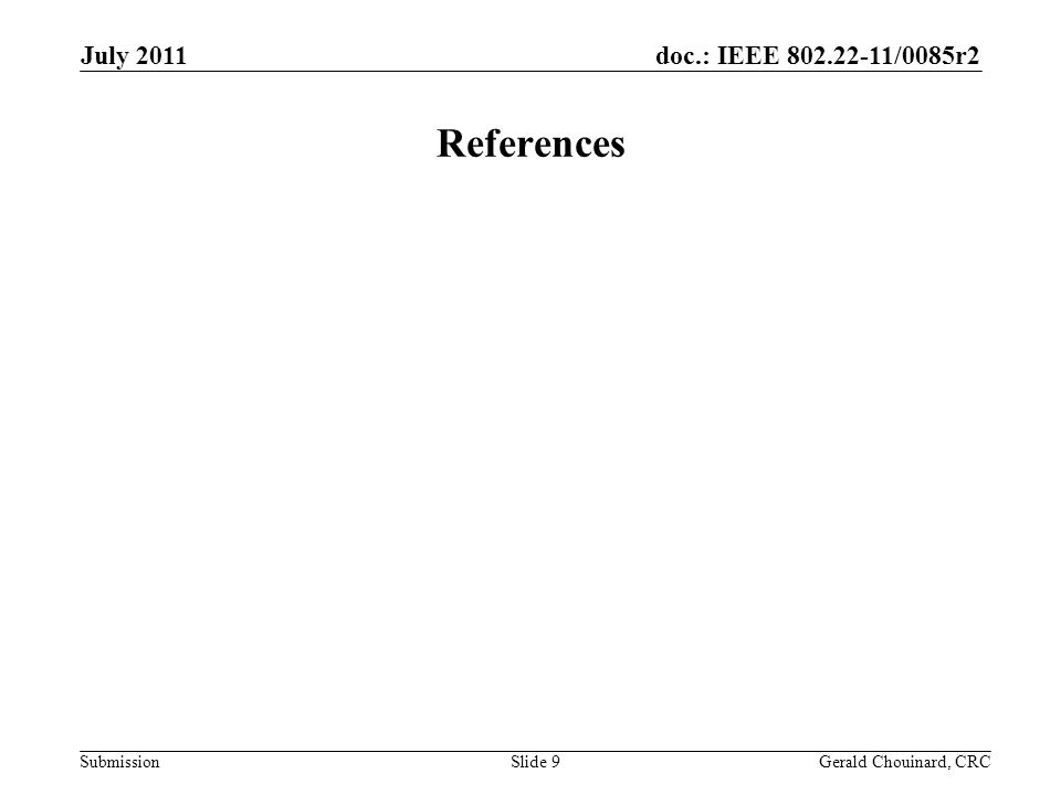 doc.: IEEE /0085r2 Submission July 2011 Slide 9 References Gerald Chouinard, CRC
