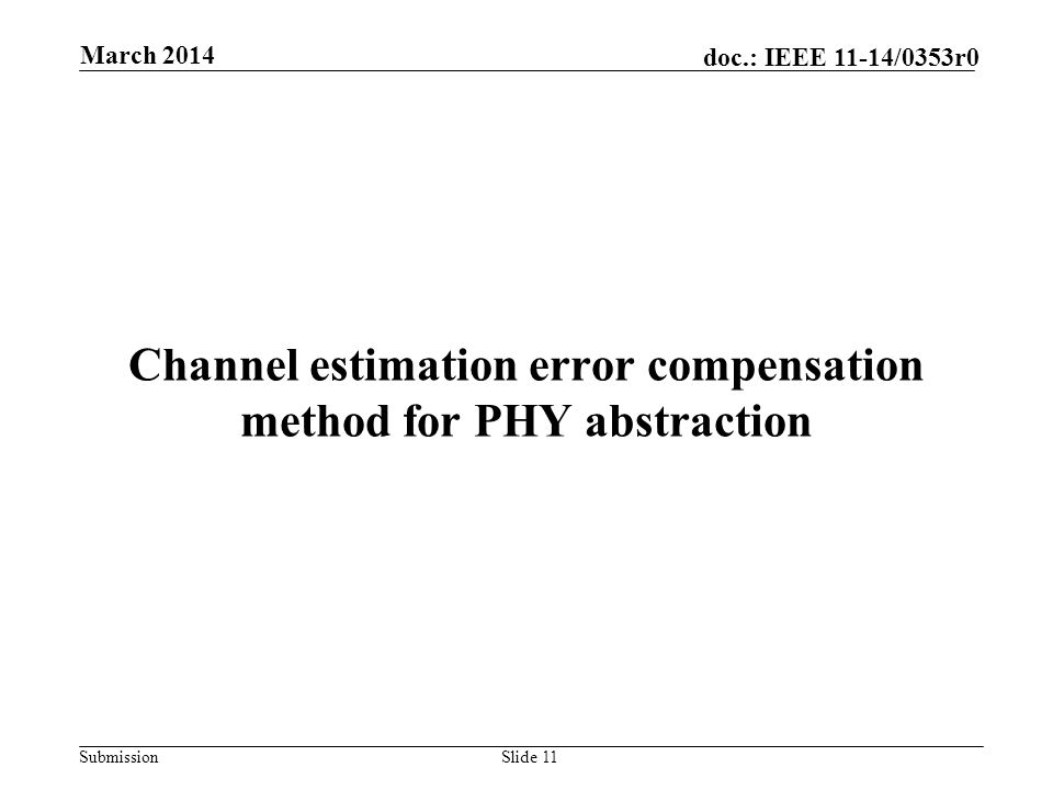 Submission doc.: IEEE 11-14/0353r0 Channel estimation error compensation method for PHY abstraction Slide 11 March 2014