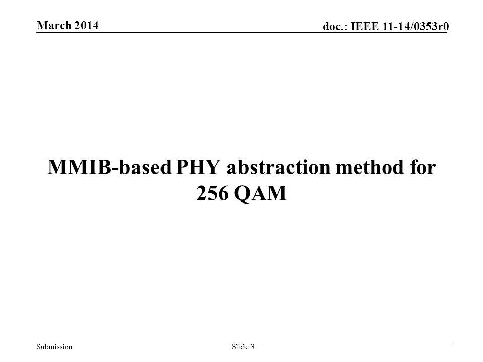 Submission doc.: IEEE 11-14/0353r0 MMIB-based PHY abstraction method for 256 QAM Slide 3 March 2014