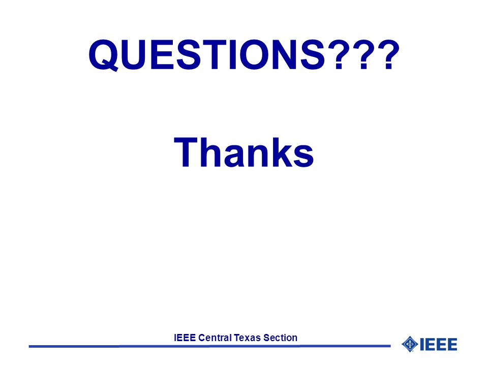 IEEE Central Texas Section QUESTIONS??? Thanks