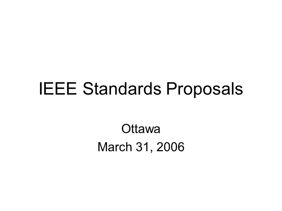 IEEE Standards Proposals Ottawa March 31, 2006