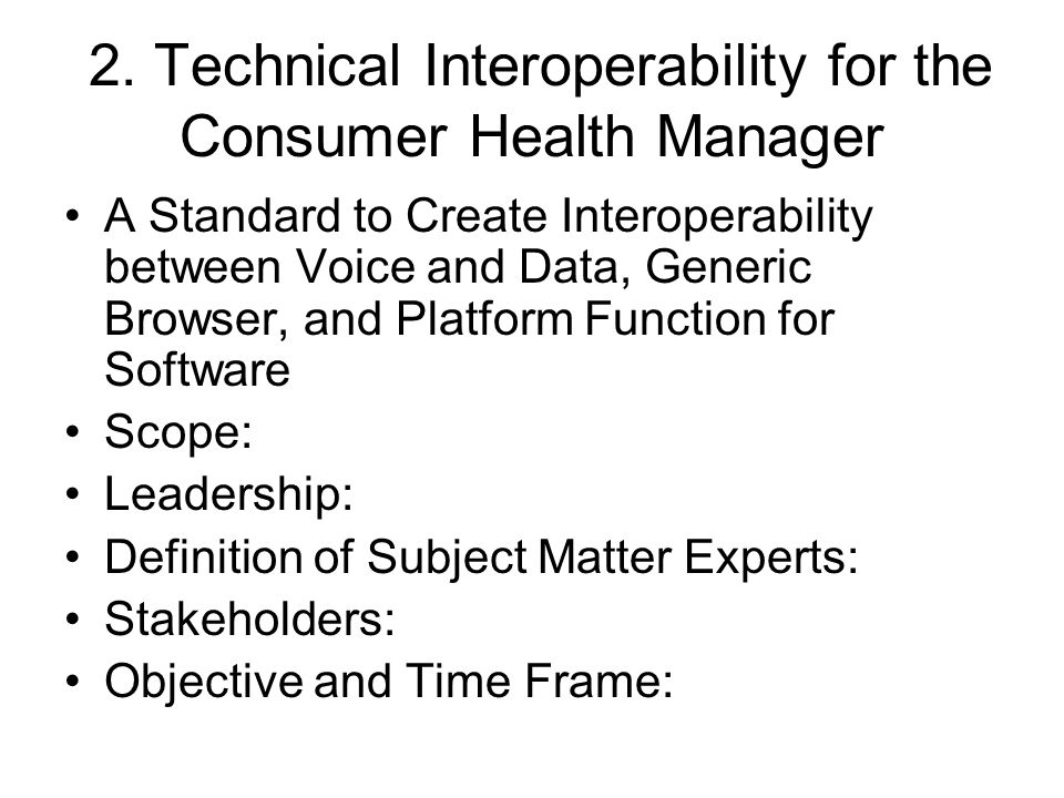 2. Technical Interoperability for the Consumer Health Manager A Standard to Create Interoperability between Voice and Data, Generic Browser, and Platf