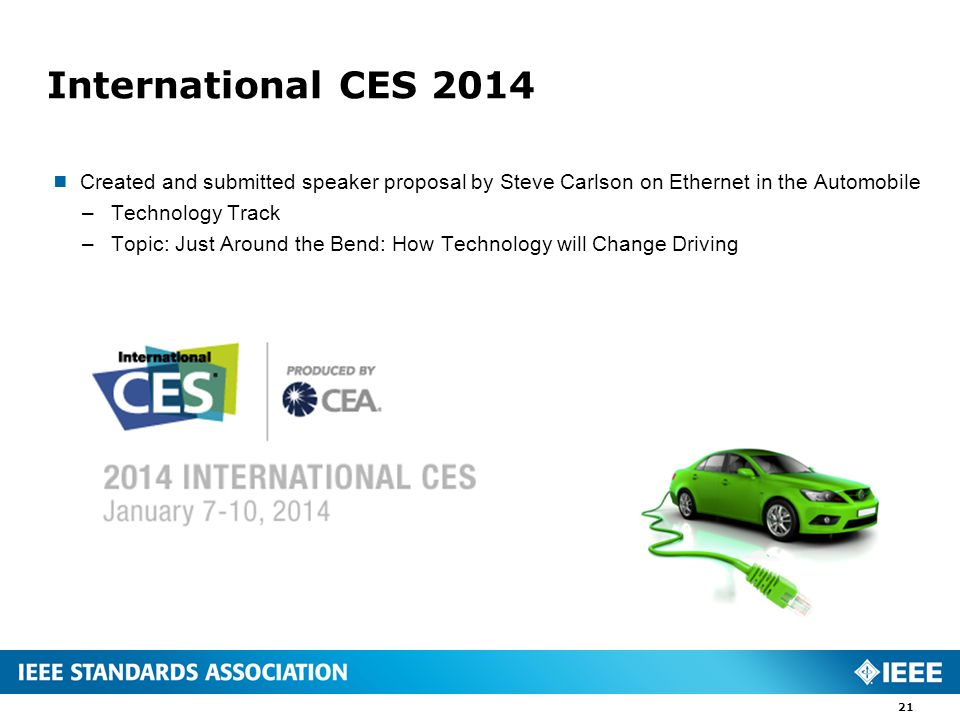 International CES 2014  Created and submitted speaker proposal by Steve Carlson on Ethernet in the Automobile –Technology Track –Topic: Just Around the Bend: How Technology will Change Driving 21