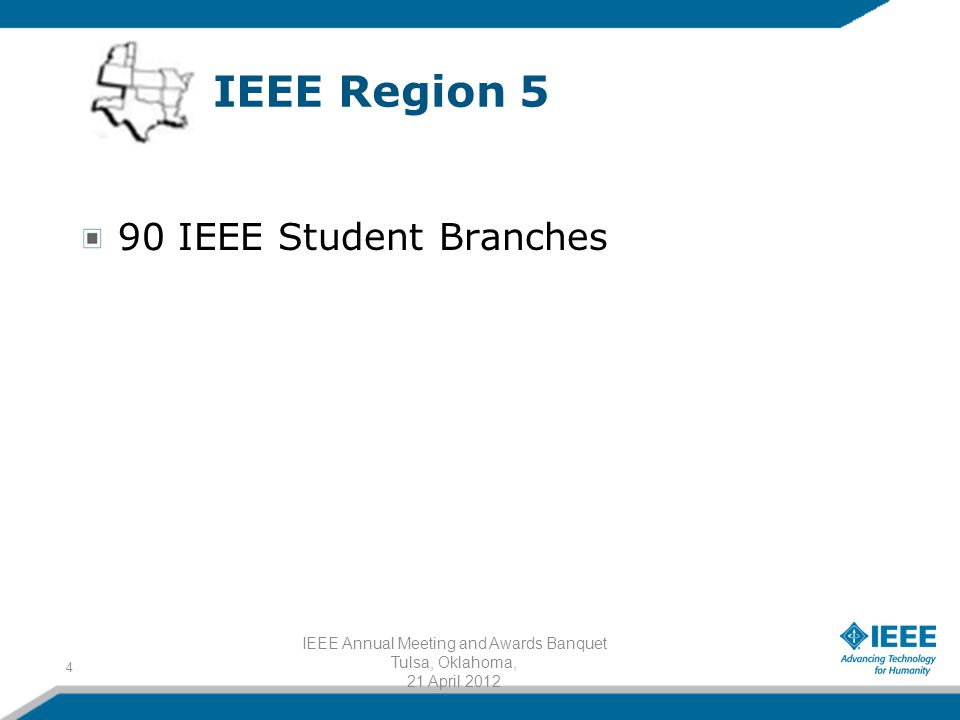 90 IEEE Student Branches 4 IEEE Region 5 IEEE Annual Meeting and Awards Banquet Tulsa, Oklahoma, 21 April 2012