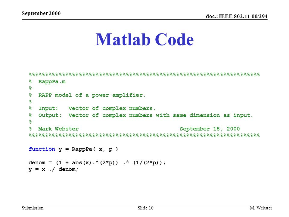 doc.: IEEE 802.11-00/294 Submission September 2000 M. WebsterSlide 10 Matlab Code %%%%%%%%%%%%%%%%%%%%%%%%%%%%%%%%%%% % RappPa.m % % RAPP model of a p