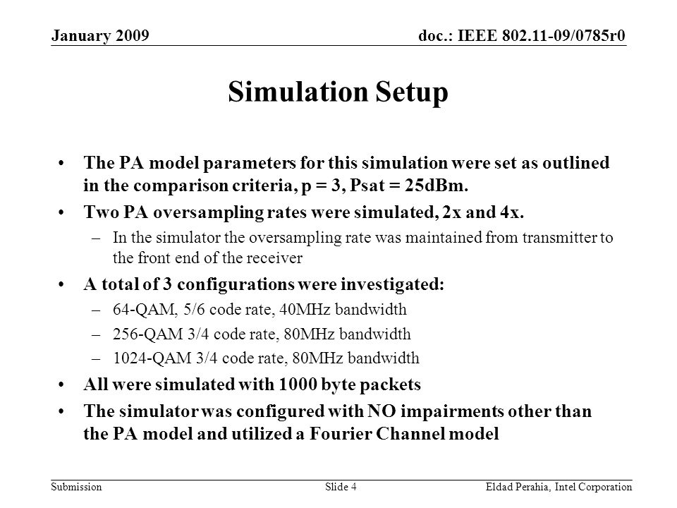 doc.: IEEE 802.11-09/0785r0 Submission January 2009 Eldad Perahia, Intel CorporationSlide 4 Simulation Setup The PA model parameters for this simulation were set as outlined in the comparison criteria, p = 3, Psat = 25dBm.