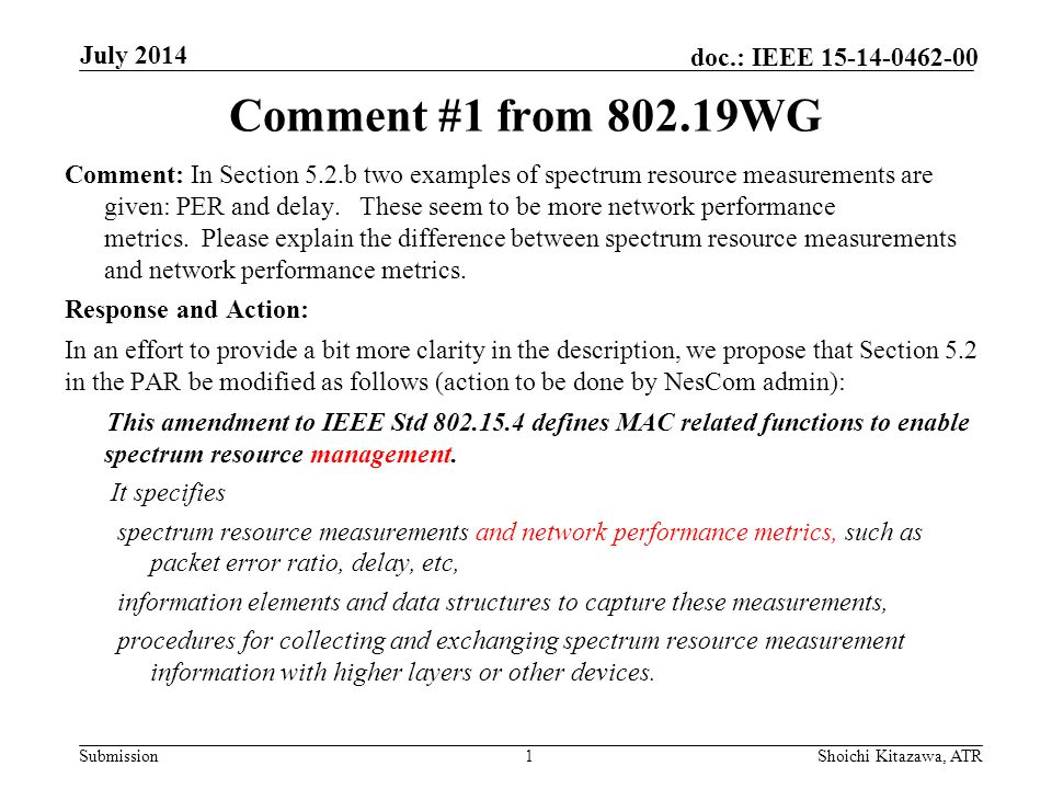 Submission doc.: IEEE 15-14-0462-00 Comment #1 from 802.19WG Comment: In Section 5.2.b two examples of spectrum resource measurements are given: PER and delay.