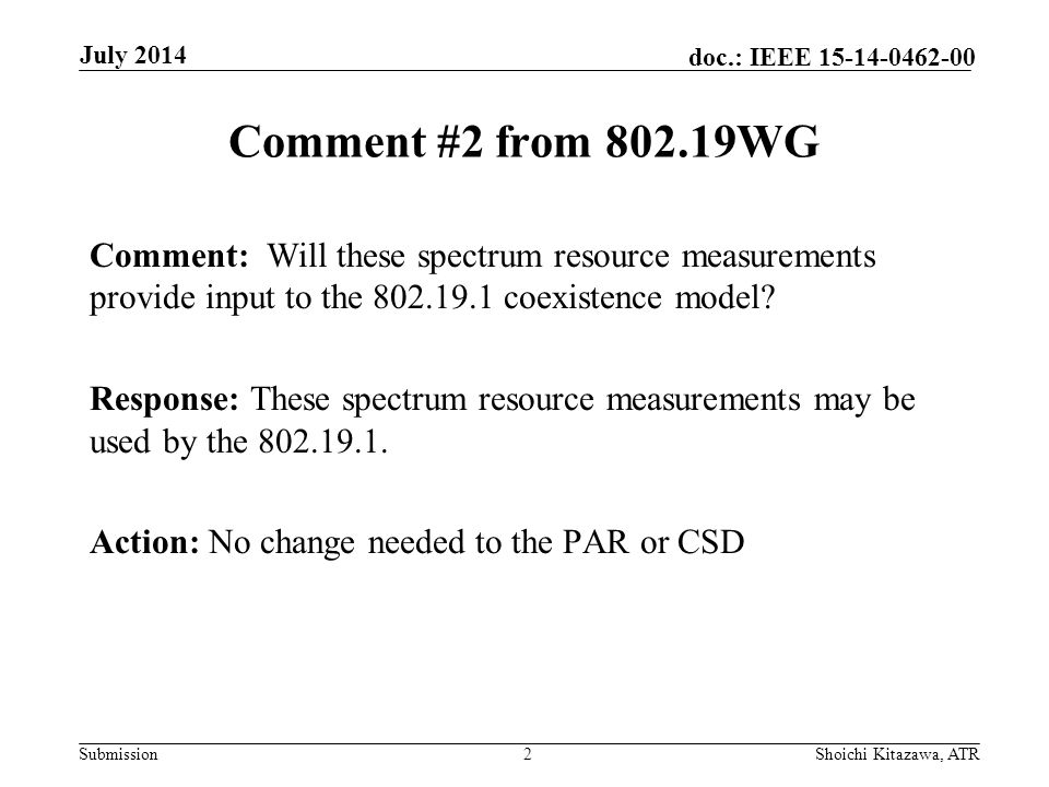 Submission doc.: IEEE 15-14-0462-00 Comment #2 from 802.19WG Comment: Will these spectrum resource measurements provide input to the 802.19.1 coexistence model.