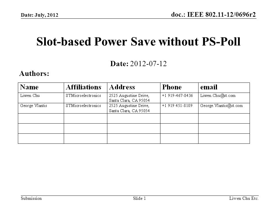 doc.: IEEE 802.11-12/0696r2 SubmissionLiwen Chu Etc.Slide 1 Slot-based Power Save without PS-Poll Date: 2012-07-12 Authors: Date: July, 2012