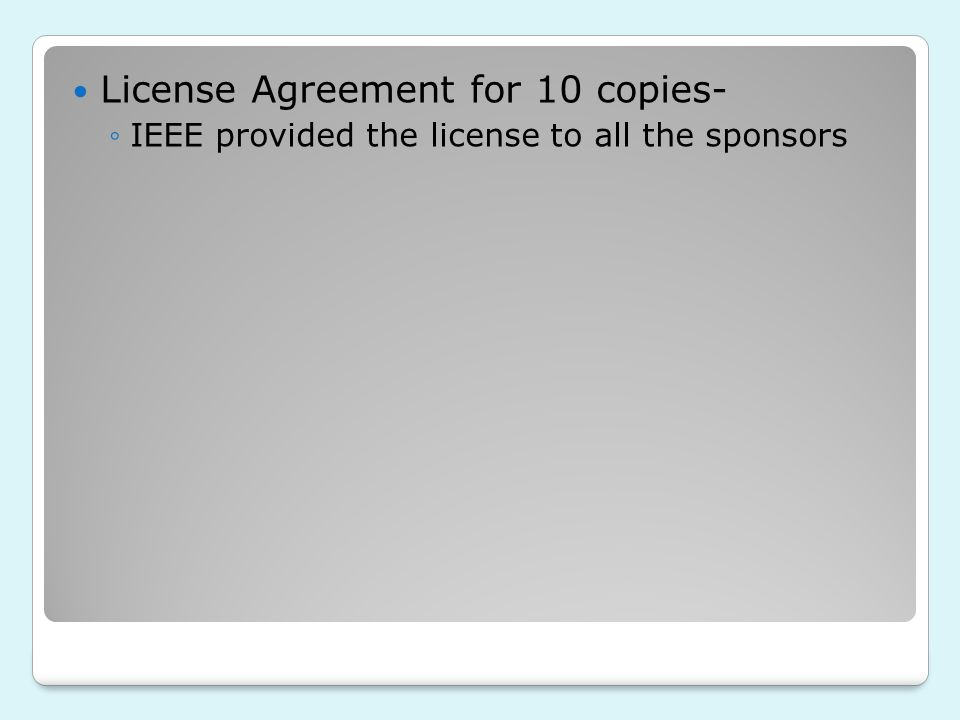 License Agreement for 10 copies- ◦IEEE provided the license to all the sponsors