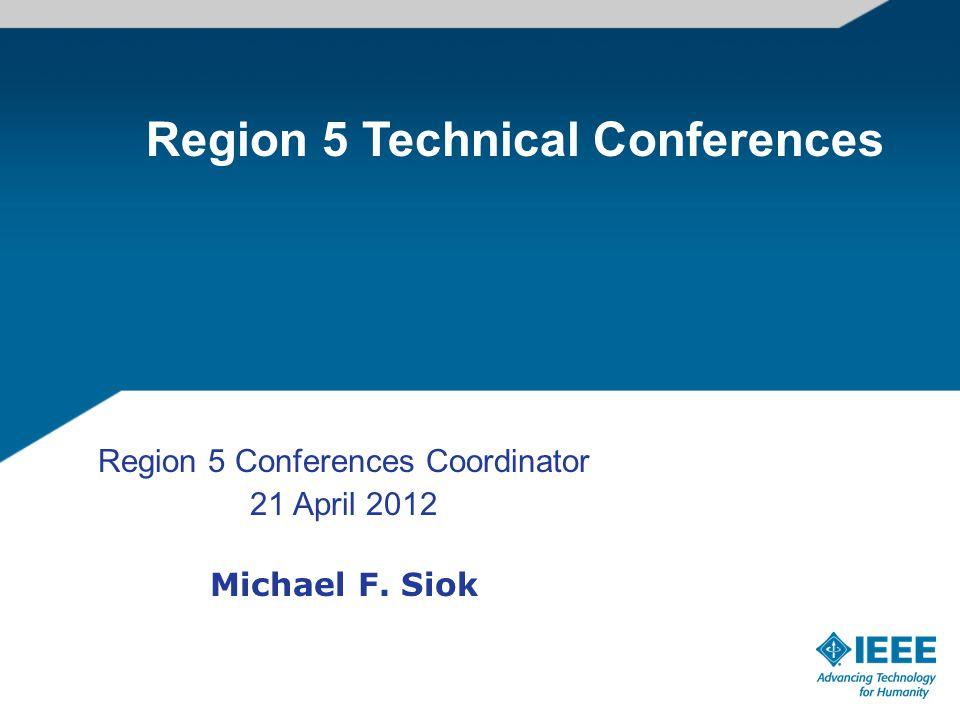 Region 5 Conferences Coordinator 21 April 2012 Michael F. Siok Region 5 Technical Conferences