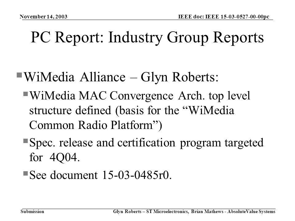 November 14, 2003 Glyn Roberts – ST Microelectronics, Brian Mathews - AbsoluteValue Systems IEEE doc: IEEE pc Submission PC Report: Industry Group Reports  WiMedia Alliance – Glyn Roberts:  WiMedia MAC Convergence Arch.