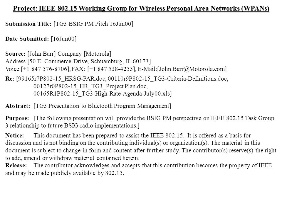 doc.: IEEE 802.15-00/191r0 Submission June 2000 John Barr, MotorolaSlide 1 Project: IEEE 802.15 Working Group for Wireless Personal Area Networks (WPANs) Submission Title: [TG3 BSIG PM Pitch 16Jun00] Date Submitted: [16Jun00] Source: [John Barr] Company [Motorola] Address [50 E.