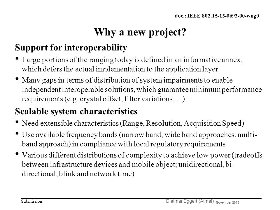 doc.: IEEE 802.15-13-0693-00-wng0 Submission Support for interoperability Large portions of the ranging today is defined in an informative annex, which defers the actual implementation to the application layer Many gaps in terms of distribution of system impairments to enable independent interoperable solutions, which guarantee minimum performance requirements (e.g.