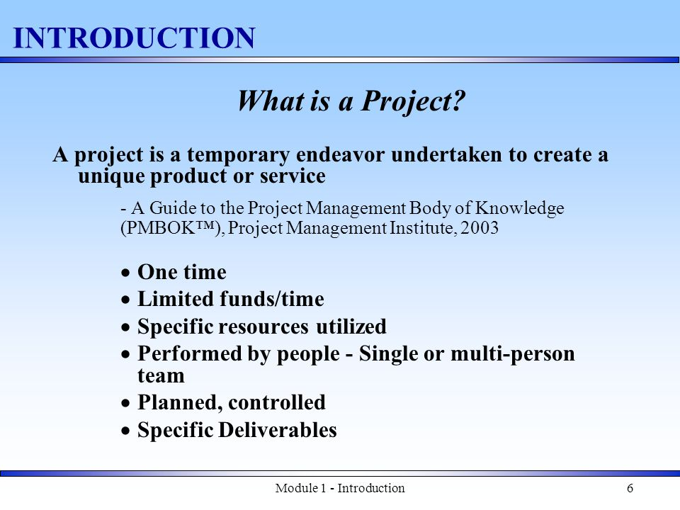 Module 1 - Introduction7 INTRODUCTION The Triple Constraint of Projects On Time, Budget, Quality = Required Scope Time CostQuality Integration Trade – Off's
