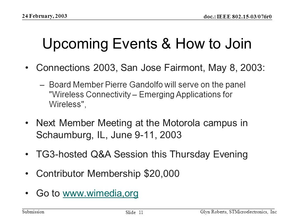 doc.: IEEE 802.15-03/076r0 Submission 11 Slide 24 February, 2003 Glyn Roberts, STMicroelectronics, Inc Upcoming Events & How to Join Connections 2003,