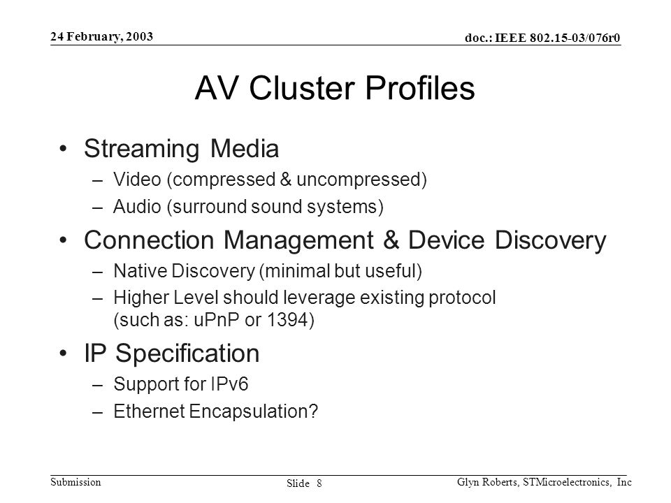 doc.: IEEE 802.15-03/076r0 Submission 8 Slide 24 February, 2003 Glyn Roberts, STMicroelectronics, Inc AV Cluster Profiles Streaming Media –Video (comp