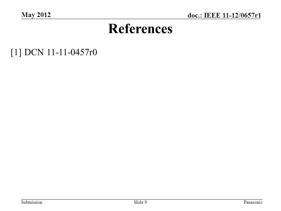 Submission doc.: IEEE 11-12/0657r1 Slide 9Panasonic May 2012 [1]DCN 11-11-0457r0 References