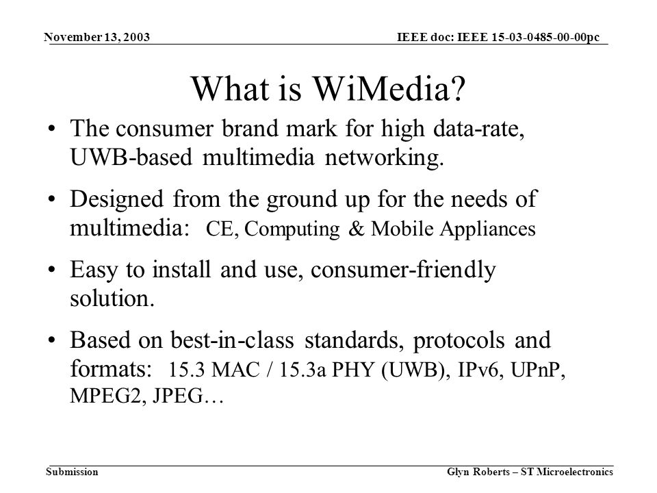 November 13, 2003 Glyn Roberts – ST Microelectronics IEEE doc: IEEE pc Submission What is WiMedia.