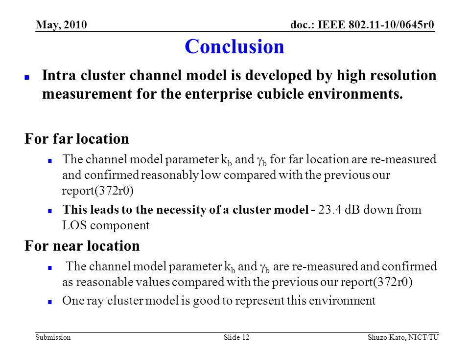 doc.: IEEE 802.11-10/0645r0 Submission Conclusion Intra cluster channel model is developed by high resolution measurement for the enterprise cubicle environments.