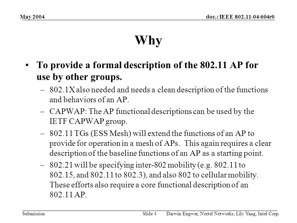 doc.: IEEE 802.11-04/604r0 Submission May 2004 Darwin Engwer, Nortel Networks; Lily Yang, Intel Corp.Slide 4 Why To provide a formal description of th