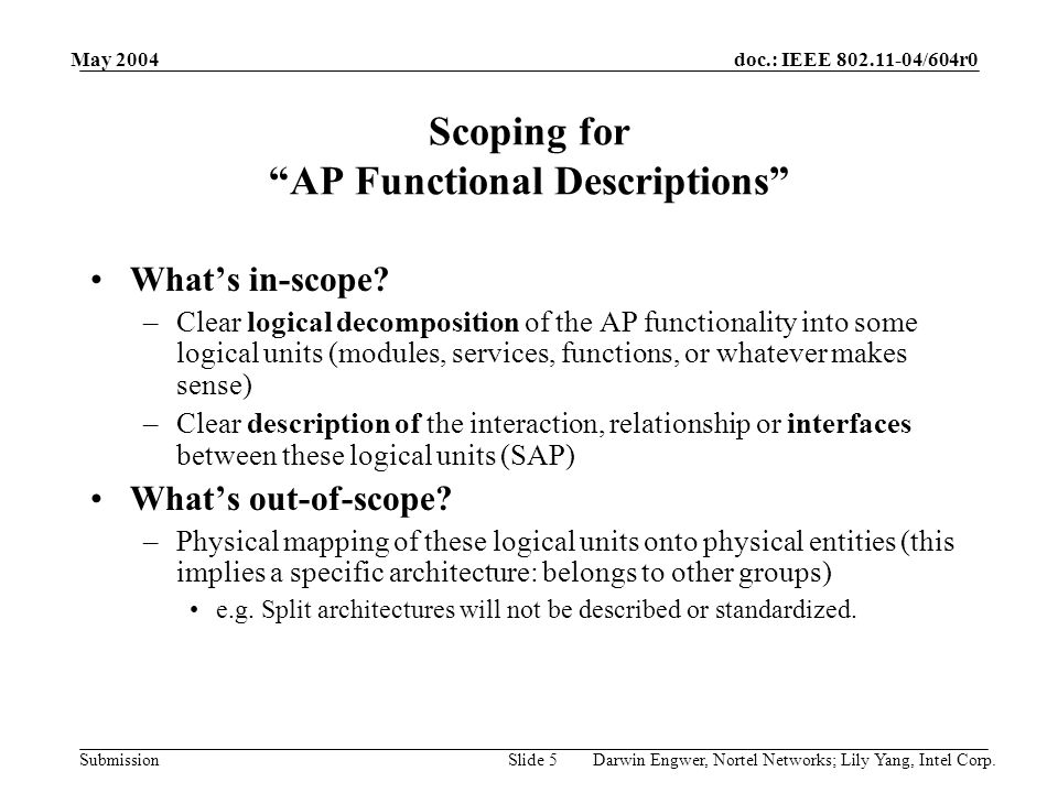 doc.: IEEE 802.11-04/604r0 Submission May 2004 Darwin Engwer, Nortel Networks; Lily Yang, Intel Corp.Slide 5 What's in-scope? –Clear logical decomposi