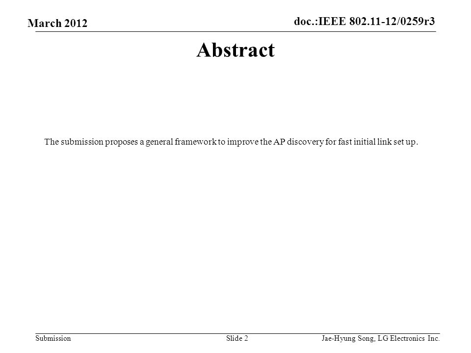 doc.:IEEE 802.11-12/0259r3 Submission March 2012 Abstract The submission proposes a general framework to improve the AP discovery for fast initial link set up.