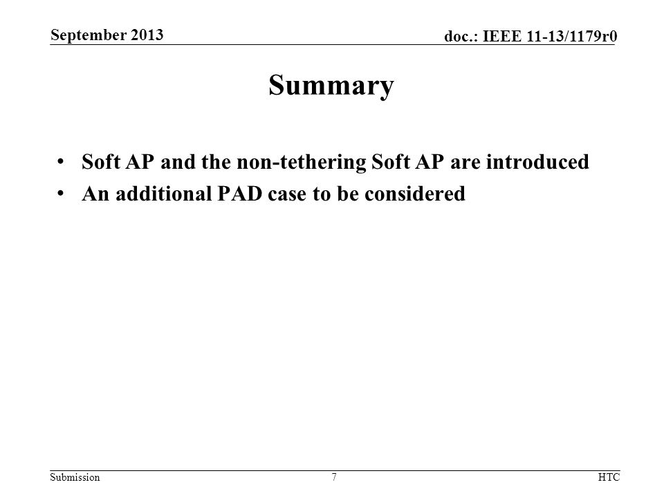 Submission doc.: IEEE 11-13/1179r0 Summary Soft AP and the non-tethering Soft AP are introduced An additional PAD case to be considered 7HTC September
