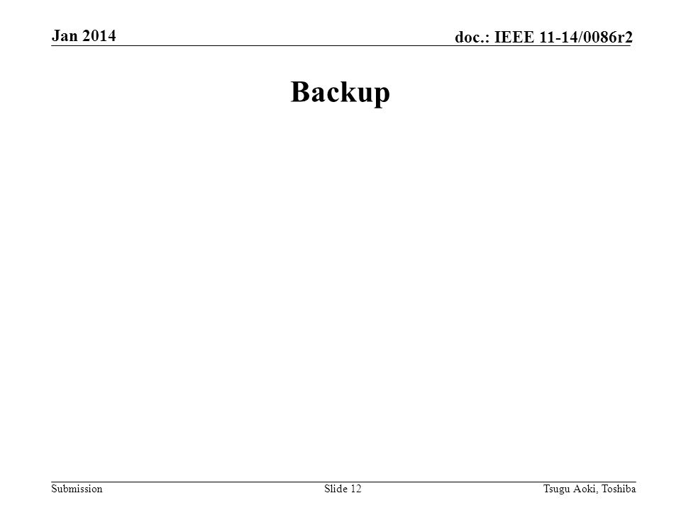 Submission doc.: IEEE 11-14/0086r2 Backup Slide 12Tsugu Aoki, Toshiba Jan 2014