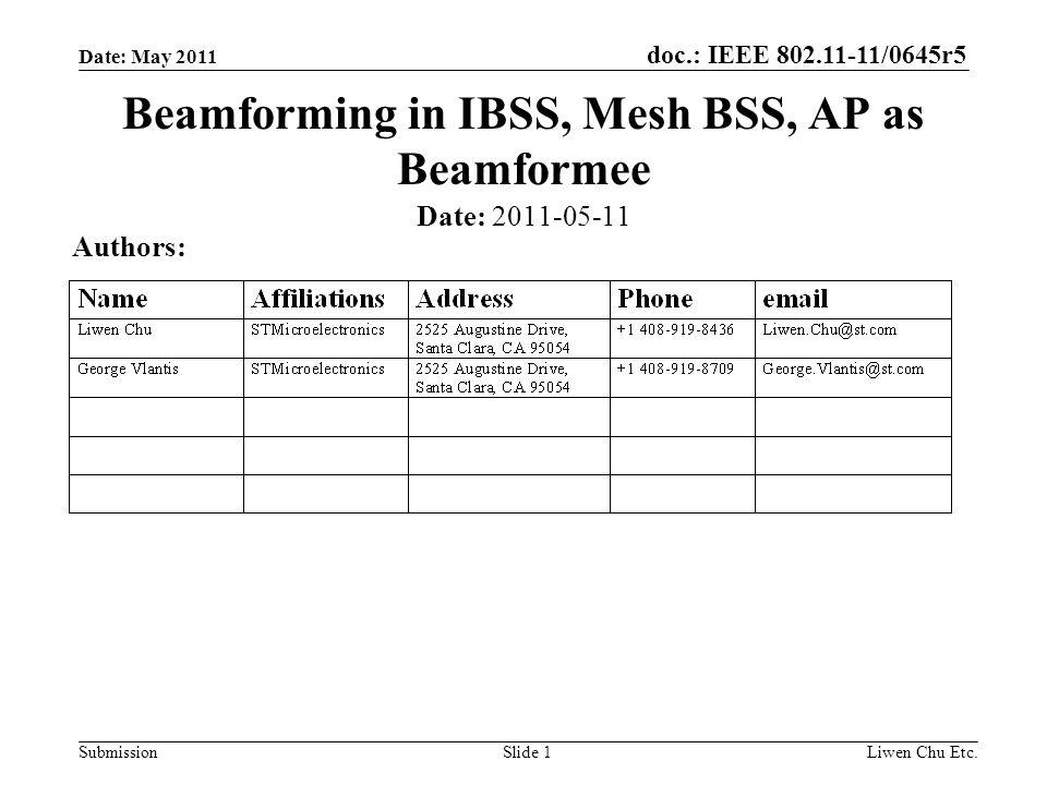doc.: IEEE 802.11-11/0645r5 SubmissionLiwen Chu Etc.Slide 1 Beamforming in IBSS, Mesh BSS, AP as Beamformee Date: 2011-05-11 Authors: Date: May 2011