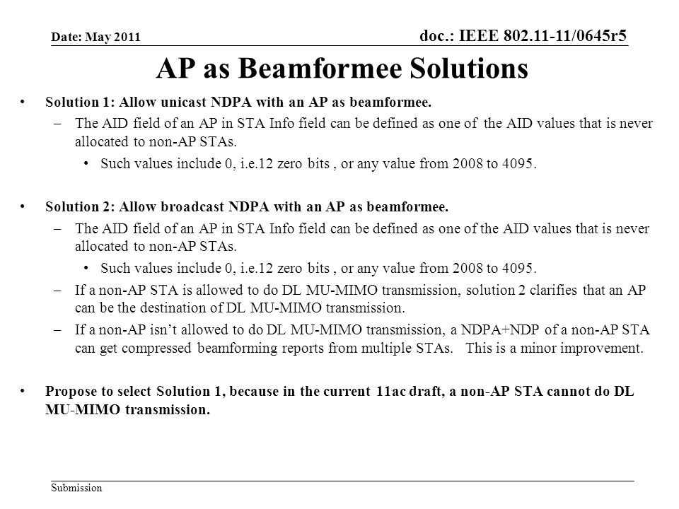 doc.: IEEE 802.11-11/0645r5 Submission AP as Beamformee Solutions Solution 1: Allow unicast NDPA with an AP as beamformee. –The AID field of an AP in