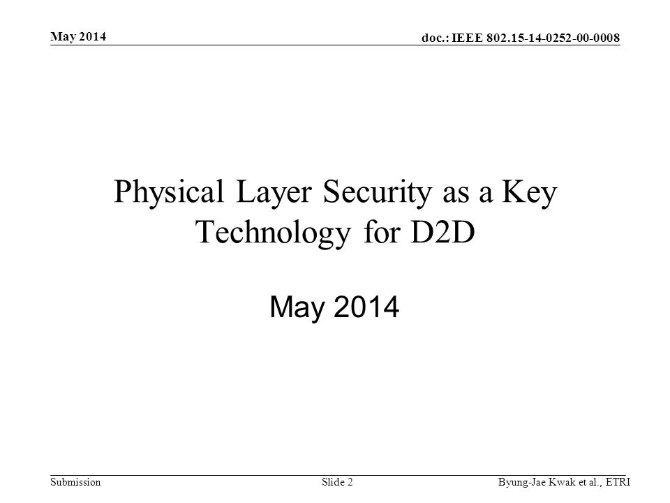 doc.: IEEE 802.15-14-0252-00-0008 Submission Physical Layer Security as a Key Technology for D2D May 2014 Byung-Jae Kwak et al., ETRISlide 2