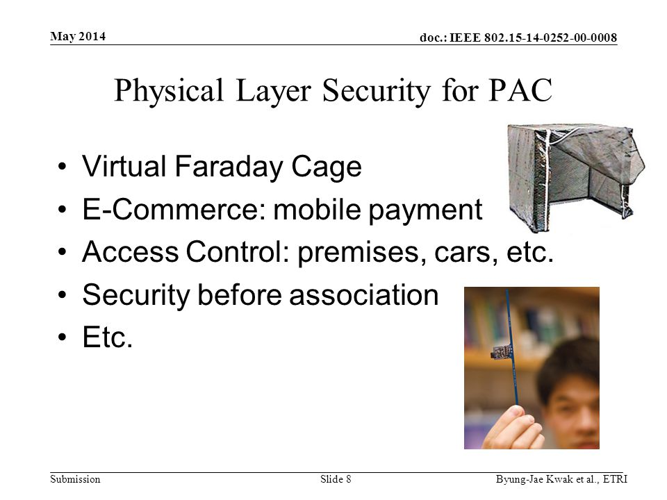 doc.: IEEE 802.15-14-0252-00-0008 Submission Physical Layer Security for PAC Virtual Faraday Cage E-Commerce: mobile payment Access Control: premises, cars, etc.